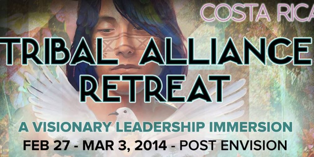 The Tribal Alliance Retreat : A Visionary Leadership Immersion