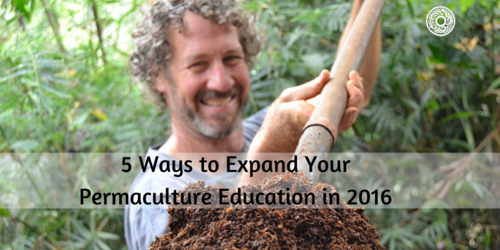 5 Ways to Expand Your Permaculture Education in 2016
