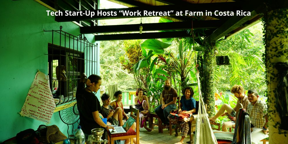 "Tech Start-Up Hosts ""Work Retreat"" at Farm in Costa Rica"