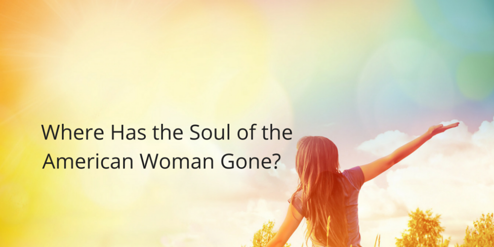 Where Has the Soul of the American Woman Gone?