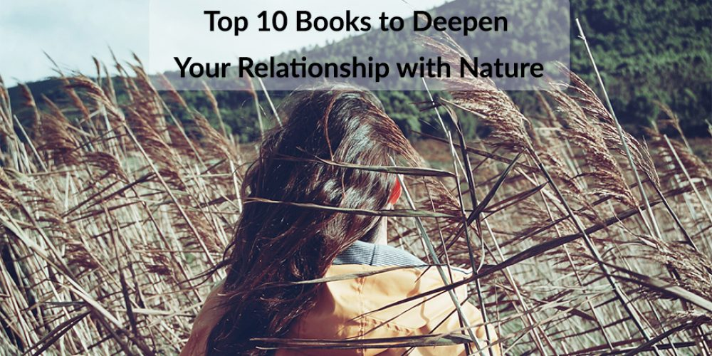 Top 10 Books to Deepen Your Relationship with Nature